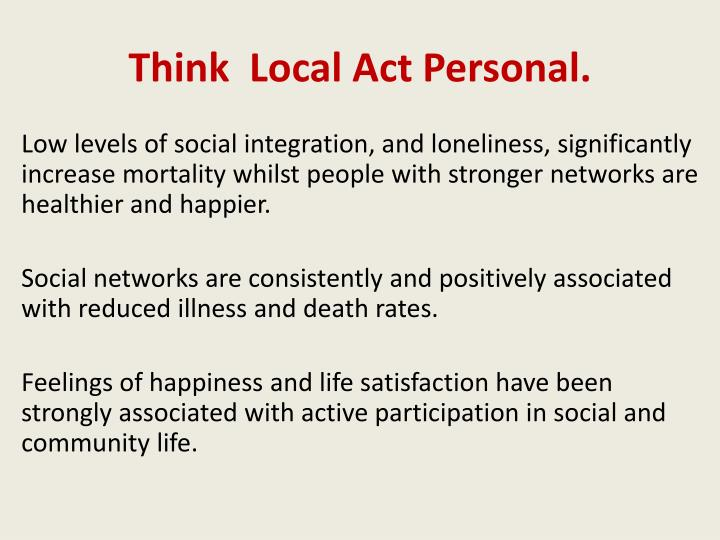 Think  Local Act Personal.