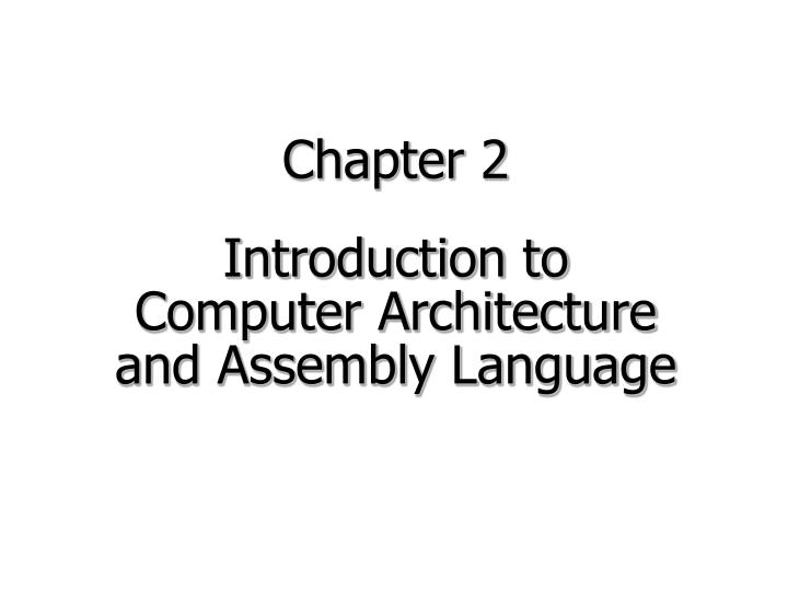 chapter 2 introduction to computer architecture and assembly language n.
