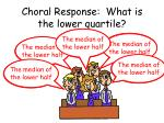 choral response what is the lower quartile