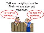 tell your neighbor how to find the minimum and maximum