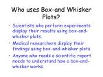who uses box and whisker plots