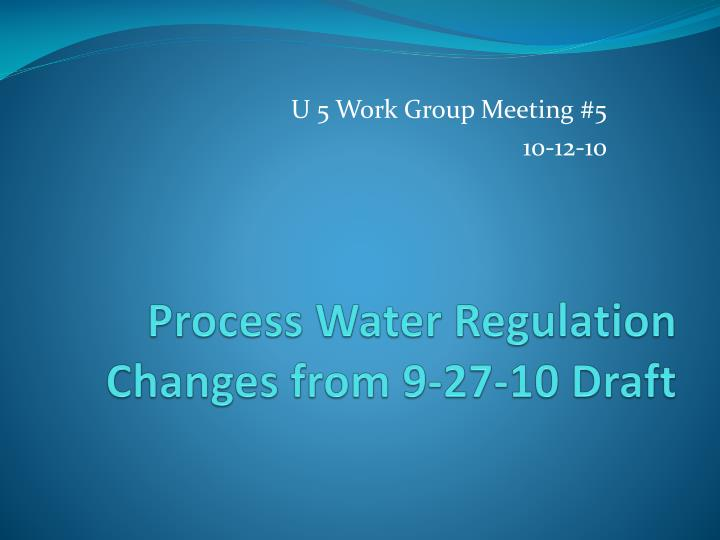 Process water regulation changes from 9 27 10 draft