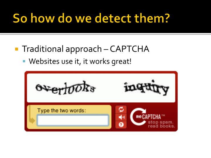 So how do we detect them?