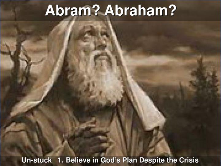 Abram? Abraham?