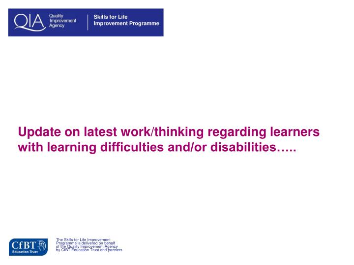 Update on latest work/thinking regarding learners with learning difficulties and/or disabilities…..