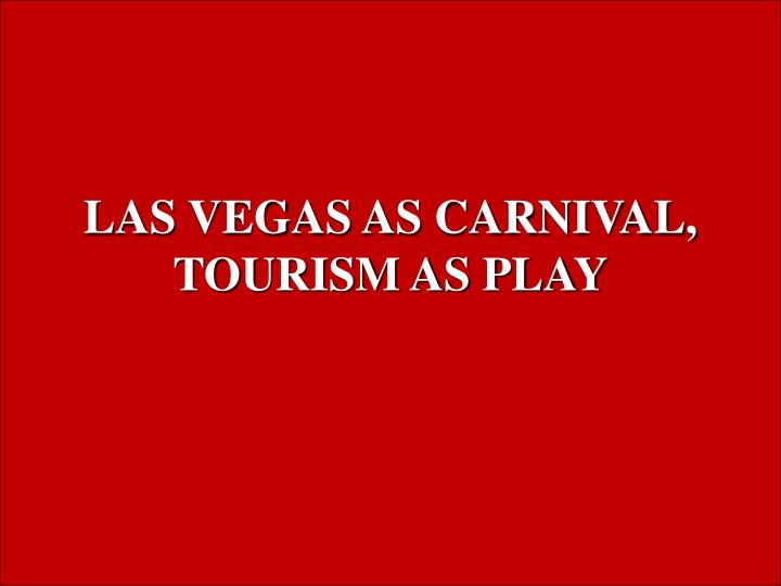 las vegas as carnival tourism as play n.