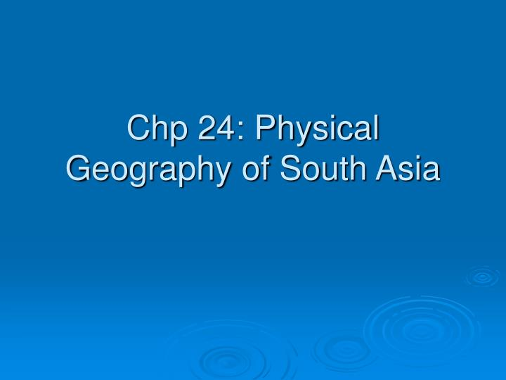 chp 24 physical geography of south asia n.