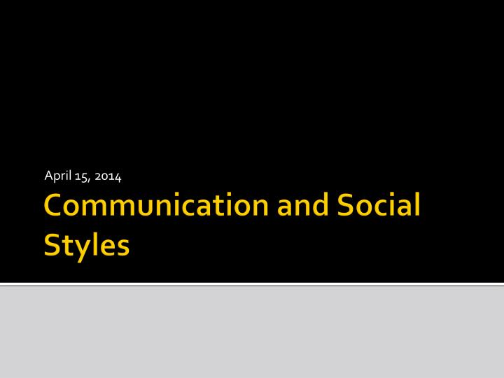 PPT - Communication and Social Styles PowerPoint Presentation - ID