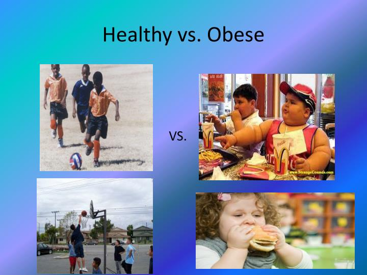 Healthy vs. Obese
