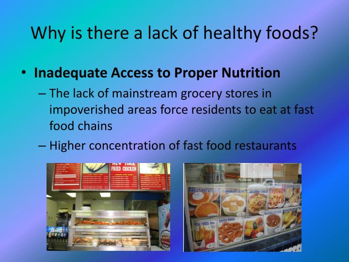 Why is there a lack of healthy foods?