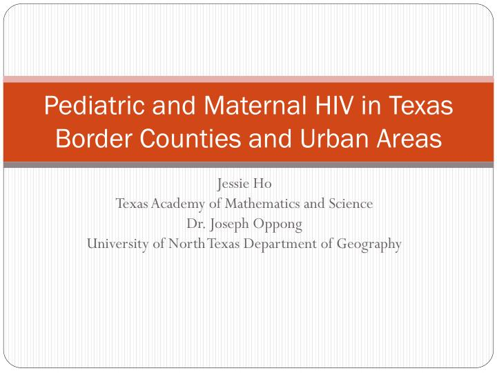 pediatric and maternal hiv in texas border counties and urban areas n.