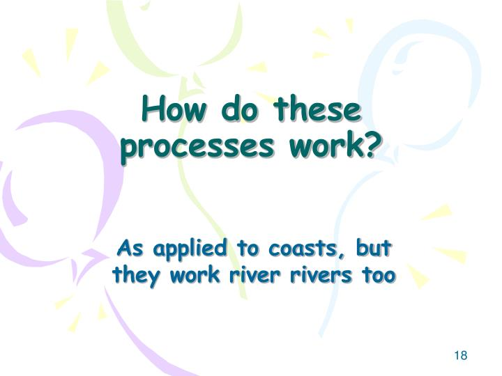 How do these processes work?