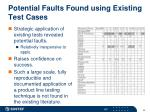 potential faults found using existing test cases