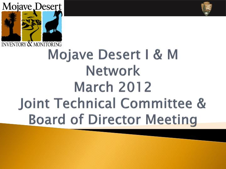 Mojave desert i m network march 2012 joint technical committee board of director meeting