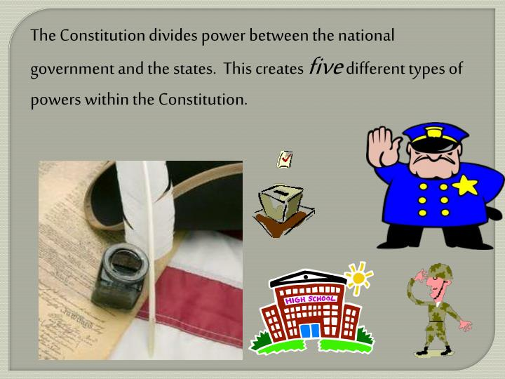 The Constitution divides power between the national government and the states.  This creates