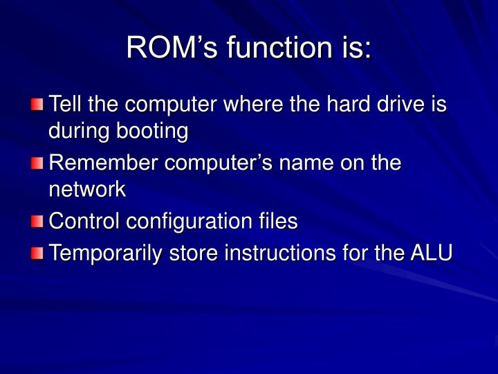ROM's function is: