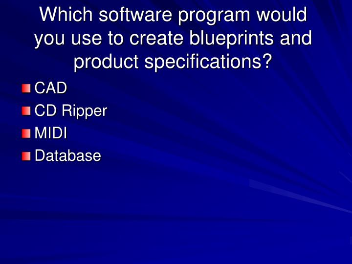 Which software program would you use to create blueprints and product specifications?
