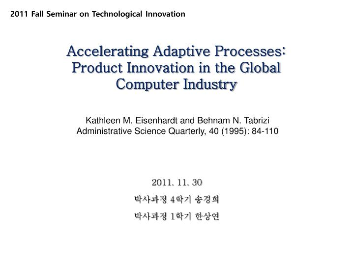 accelerating adaptive processes product innovation in the global computer industry n.