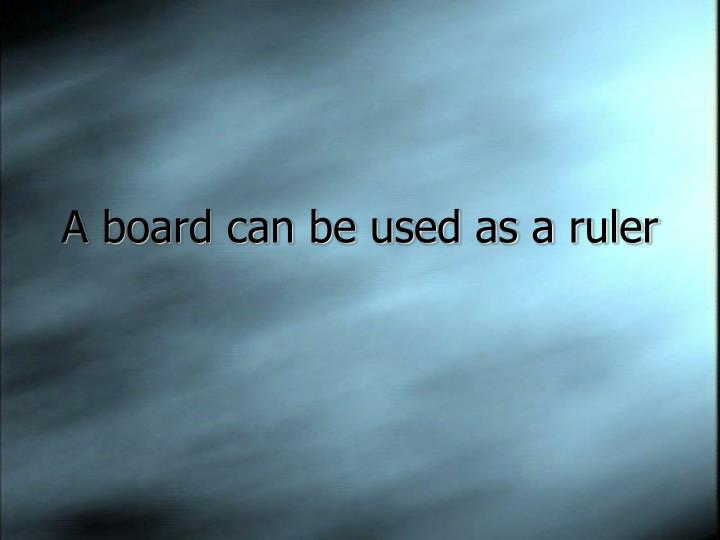 A board can be used as a ruler