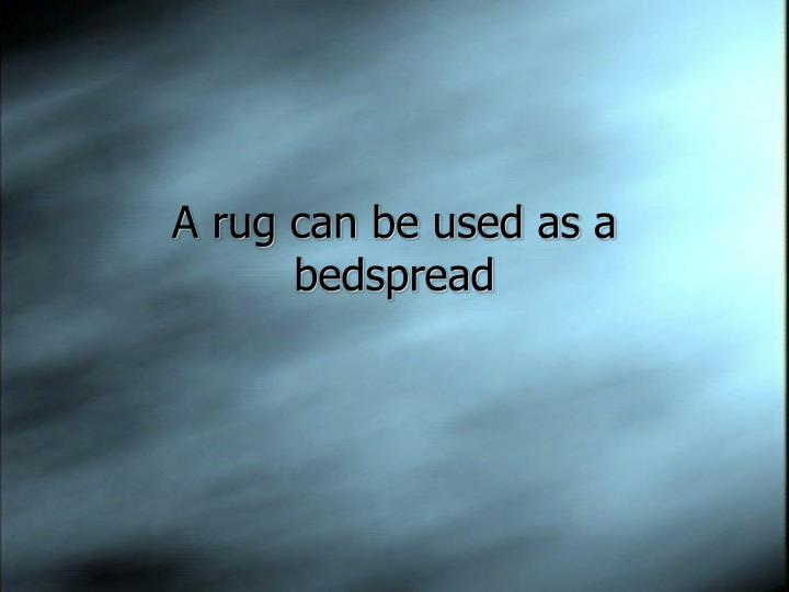 A rug can be used as a bedspread