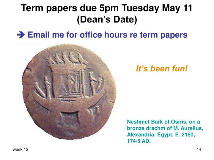 Term papers due 5pm Tuesday May 11 (Dean's Date)