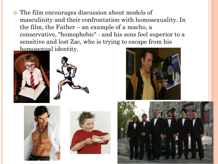 "The film encourages discussion about models of masculinity and their confrontation with homosexuality. In the film, the Father – an example of a macho, a conservative, ""homophobic"" - and his sons feel superior to a sensitive and lost"