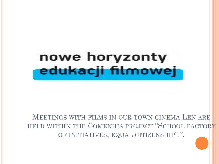 "Meetings with films in our town cinema Len are held within the Comenius project ""School factory of initiatives, equal citizenship""."