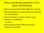 when considering symbolism think about the following