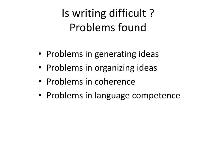 Is writing difficult ?