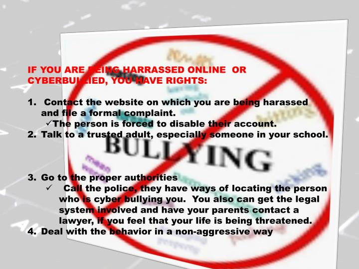 IF YOU ARE BEING HARRASSED ONLINE  OR CYBERBULLIED, YOU HAVE RIGHTS: