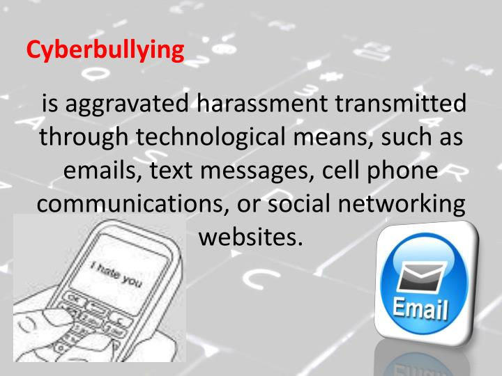 is aggravated harassment transmitted through technological means, such as emails, text messages, cell phone communications, or social networking websites.
