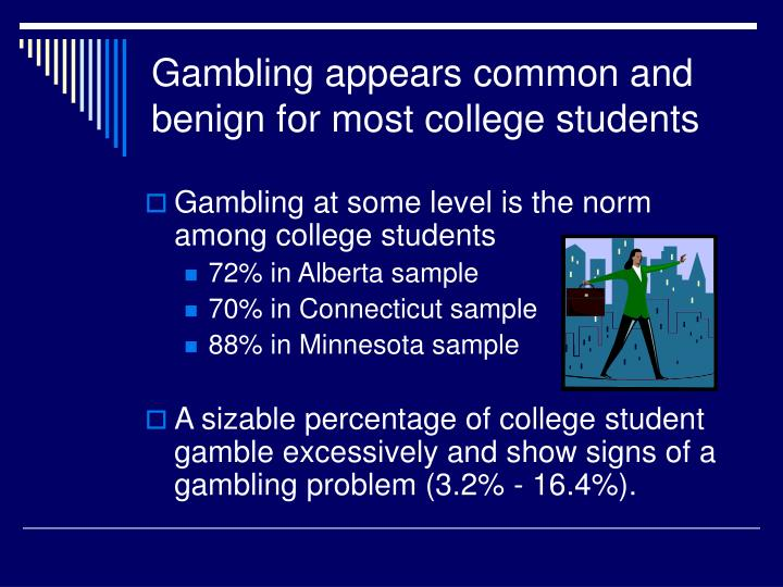 Gambling appears common and benign for most college students