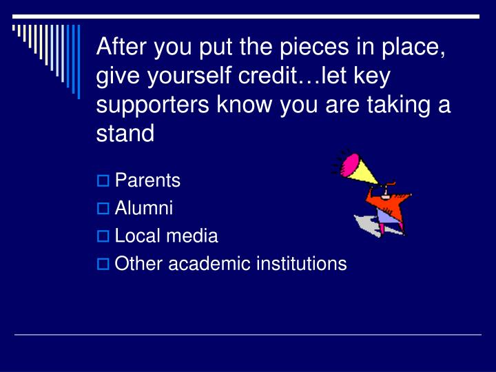 After you put the pieces in place, give yourself credit…let key supporters know you are taking a stand