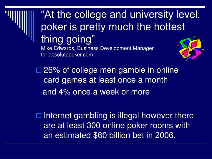 """""""At the college and university level, poker is pretty much the hottest thing going"""""""
