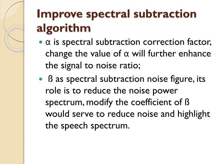 Improve spectral subtraction algorithm