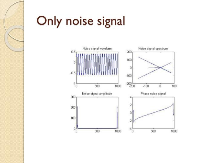 Only noise signal