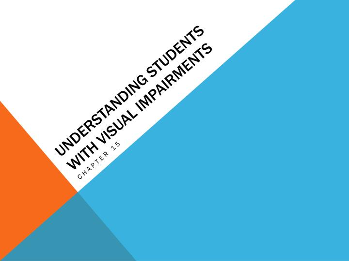 Understanding students with visual impairments