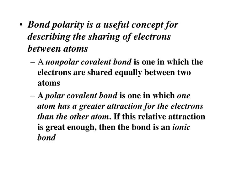 Bond polarity is a useful concept for describing the sharing of electrons between atoms