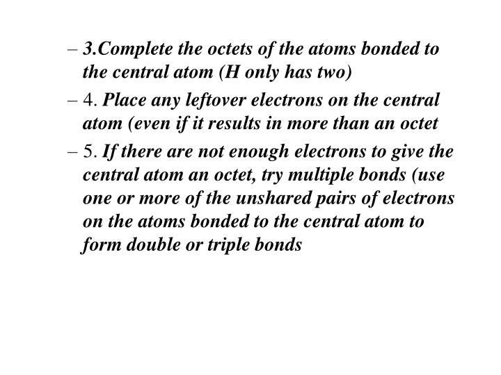 3.Complete the octets of the atoms bonded to the central atom (H only has two)