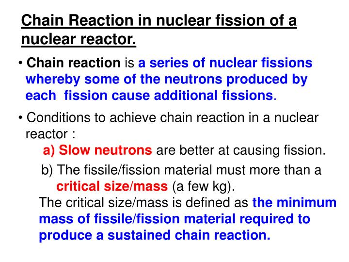 Chain Reaction in nuclear fission of a nuclear reactor.