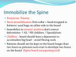 immobilize the spine