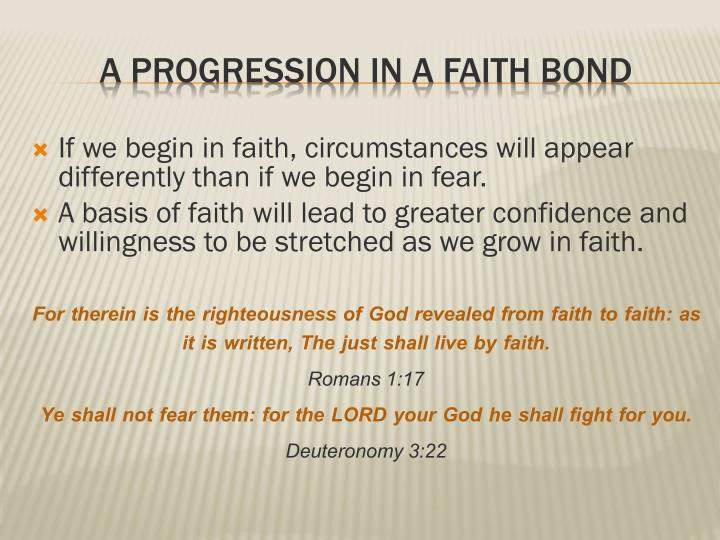 If we begin in faith, circumstances will appear differently than if we begin in fear.