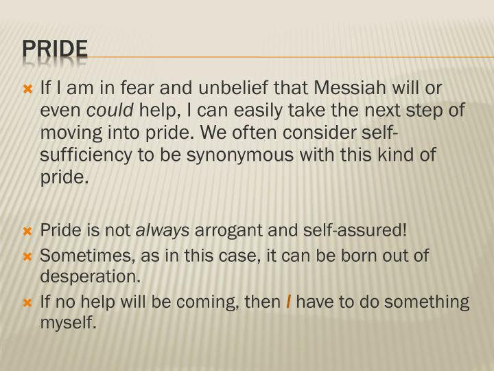 If I am in fear and unbelief that Messiah will or even