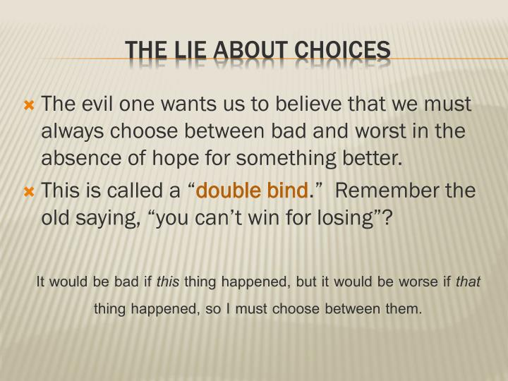 The evil one wants us to believe that we must always choose between bad and worst in the absence of hope for something better.