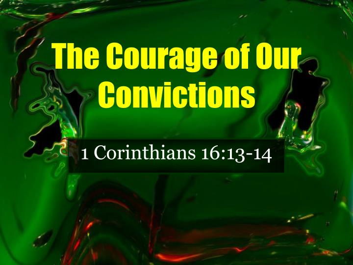 the courage of our convictions n.