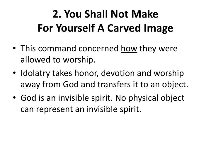 2. You Shall Not Make                                For Yourself A Carved Image