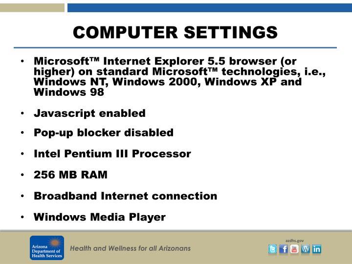 Microsoft™ Internet Explorer 5.5 browser (or higher) on standard Microsoft™ technologies, i.e., Windows NT, Windows 2000, Windows XP and Windows 98