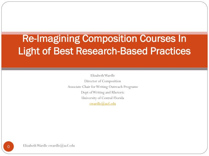 Re imagining composition courses in light of best research based practices