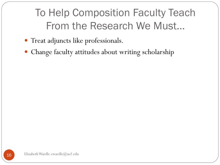 To Help Composition Faculty Teach From the Research We Must…