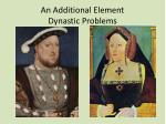 an additional element dynastic problems